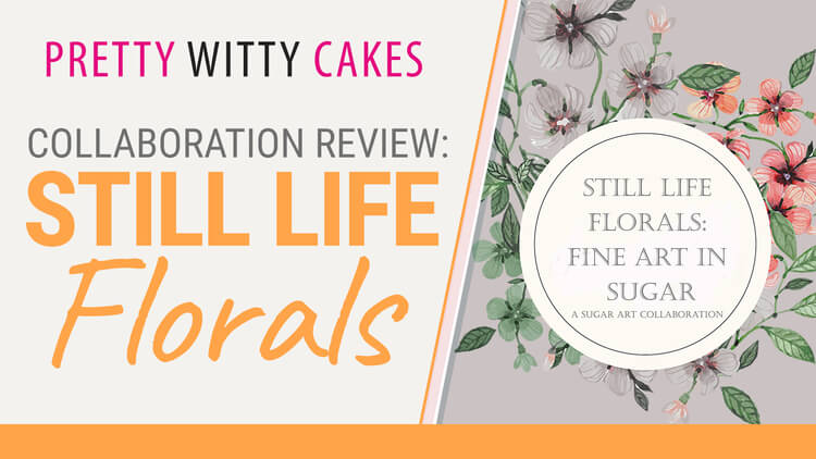 Collaboration Review: Still Life Florals