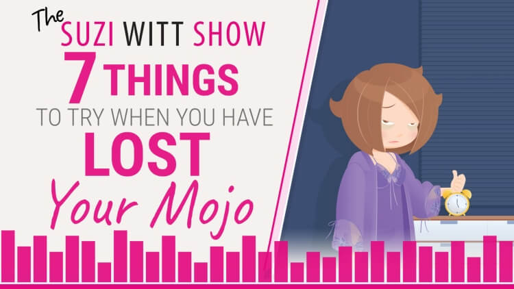 7 things to try when you have lost your mojo