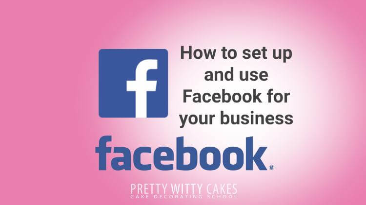How to set up and use Facebook for your cake business