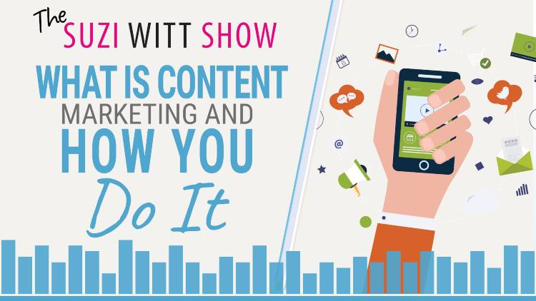 What is content marketing and how do you do it. The Suzi Witt Show podcast episode 31
