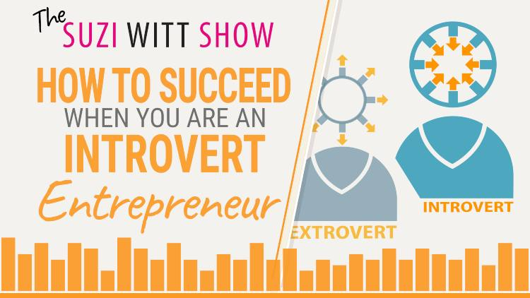 How to succeed as an Introvert Entrepreneur - Episode 29 of the Suzi Witt Show podcast
