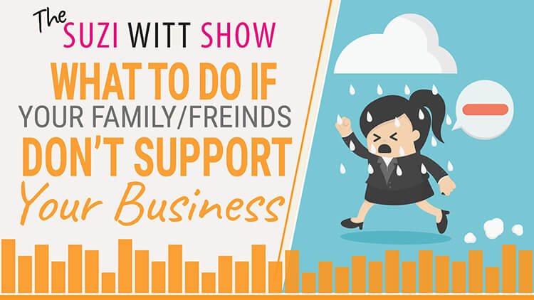What to do if your Family and Friends don't support your Business