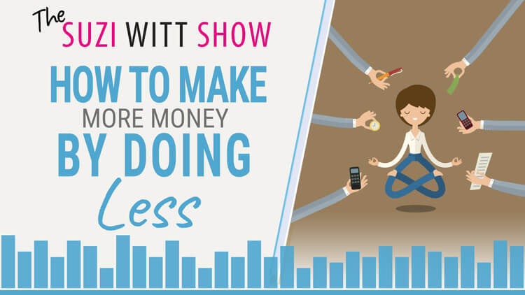 How to Make More Money by Doing Less